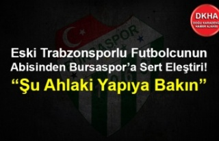Eski Trabzonsporlu Futbolcunun Abisinden Bursaspor'a...