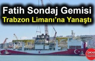 Fatih Sondaj Gemisi Trabzon Limanı'na Yanaştı