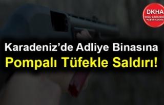 Karadeniz'de Adliye Binasına Pompalı Tüfekle...