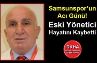 Samsunspor'un Acı Günü! Eski Yönetici Hayatını...