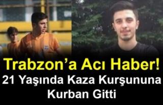 Trabzon'a Acı Haber! 21 Yaşında Kaza Kurşununa...