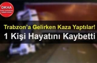 Trabzon'a Gelirken Kaza Yaptılar! 1 Kişi Hayatını...
