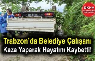 Trabzon'da Belediye Çalışanı Kaza Yaparak Hayatını...