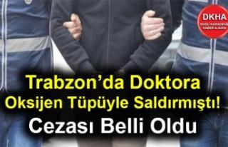 Trabzon'da Doktora Oksijen Tüpüyle Saldırmıştı!...