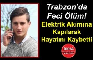Trabzon'da Feci Ölüm! Elektrik Akımına Kapılarak...