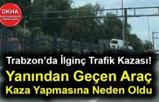Trabzon'da İlginç Trafik Kazası! Yanından Geçen...
