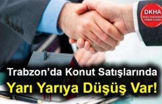 Trabzon'da Konut Satışlarında Yarı Yarıya Düşüş...
