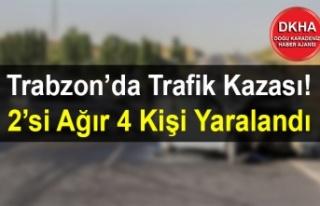 Trabzon'da Trafik Kazası! 2'si Ağır 4 Kişi...