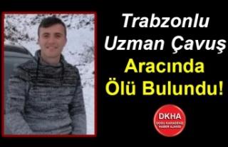 Trabzonlu Uzman Çavuş Aracında Ölü Bulundu!