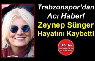 Trabzonspor'dan Acı Haber! Zeynep Sünger Hayatını...
