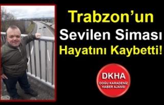 Trabzon'un Sevilen Siması Hayatını Kaybetti!