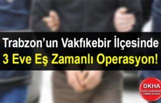 Trabzon'un Vakfıkebir İlçesinde 3 Eve Eş Zamanlı...