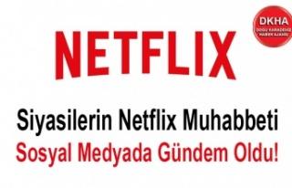 Siyasilerin Netflix Muhabbeti Sosyal Medyada Gündem...