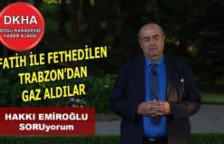 Fatih ile Fethedilen Trabzon'da Fatih ile Gaz...