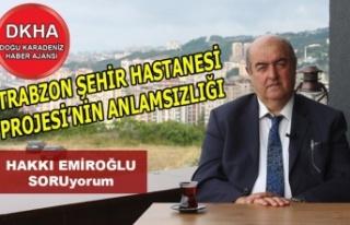 Trabzon Şehir Hastanesi Projesi'nin Anlamsızlığı-DKHA