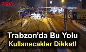 Trabzon'da Bu Yolu Kullanacaklar Dikkat!