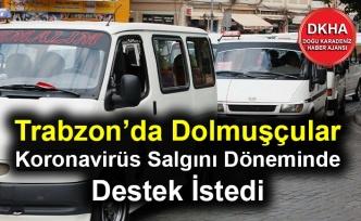 Trabzon'da Dolmuşçular Koronavirüs Salgını Döneminde Destek İstedi