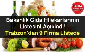 Bakanlık Gıda Hilekarlarının Listesini Açıkladı! Trabzon'dan 9 Firma Listede