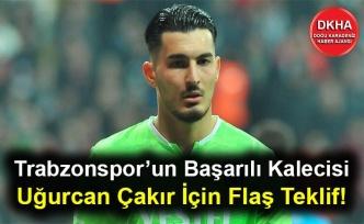 Trabzonspor'un Başarılı Kalecisi Uğurcan Çakır İçin Flaş Teklif!