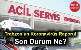Trabzon'un Koronavirüs Raporu! Son Durum Ne?