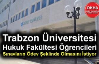 Trabzon Üniversitesi  Hukuk Fakültesi Öğrencileri  Sınavların Ödev Şeklinde Olmasını İstiyor