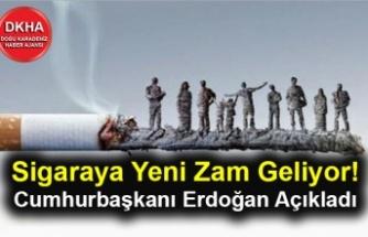Sigaraya Yeni Zam Geliyor! Cumhurbaşkanı Erdoğan Açıkladı