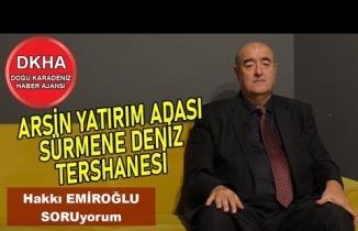 Arsin Yatırım Adası - Sürmene Deniz Üssü - Hakkı EMİROĞLU ile SORUyorum!