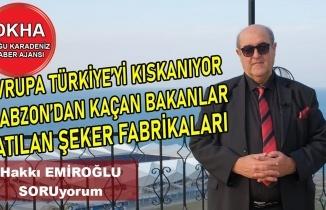 Avrupa Türkiye'yi Kıskanıyor-Trabzon'dan Kaçan Bakan- Şeker Fabrikası- Hakkı EMİROĞLU ile SORUyorum!