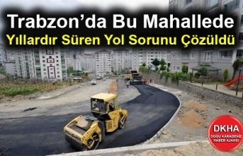 Trabzon'da Bu Mahallede Yıllardır Süren Yol Sorunu Çözüldü