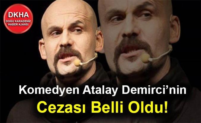 Komedyen Atalay Demirci'nin Cezası Belli Oldu!