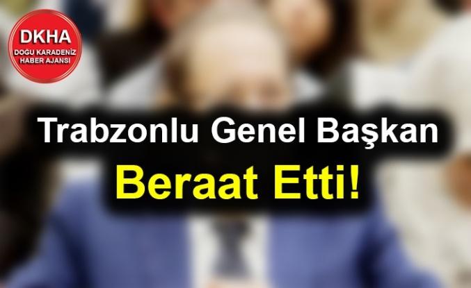 Trabzonlu Genel Başkan Beraat Etti!