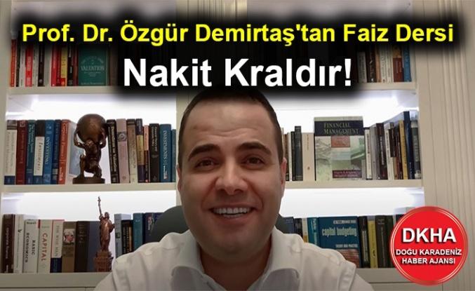Prof. Dr. Özgür Demirtaş'tan Faiz Dersi - Nakit Kraldır!