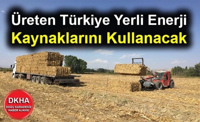 Üreten Türkiye Yerli Enerji Kaynaklarını Kullanacak