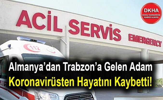 Almanya'dan Trabzon'a Gelen Adam Koronavirüsten Hayatını Kaybetti!