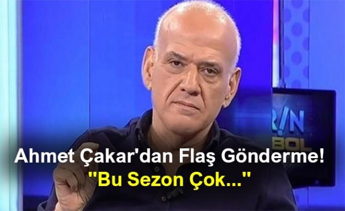 """Ahmet Çakar'dan Flaş Gönderme! """"Bu Sezon Çok..."""""""