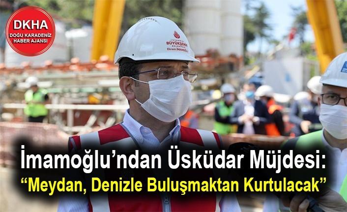 """İmamoğlu'ndan Üsküdar Müjdesi: """"Meydan, Denizle Buluşmaktan Kurtulacak"""""""