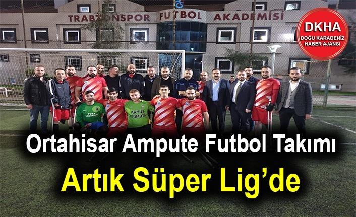 Ortahisar Ampute Futbol Takımı Artık Süper Lig'de