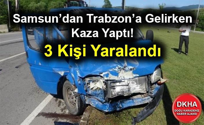 Samsun'dan Trabzon'a Gelirken Kaza Yaptı! 3 Kişi Yaralandı