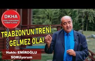 Trabzon'un Treni Gelmez Ola! - Hakkı Emiroğlu ile SORUyorum!